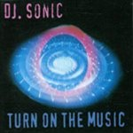 DJ Sonic - Turn On The Music (Maxiturn)