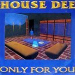 House Dee - Only For You (House Designers Mix)