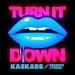 Kaskade with Rebecca & Fiona - Turn It Down (Nause Remix)